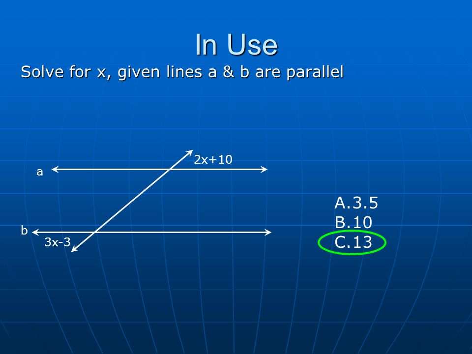 In Use Solve for x, given lines a & b are parallel Vertex Axis of symmetry 3x-3 2x+10 A.3.5 B.10 C.13 a b