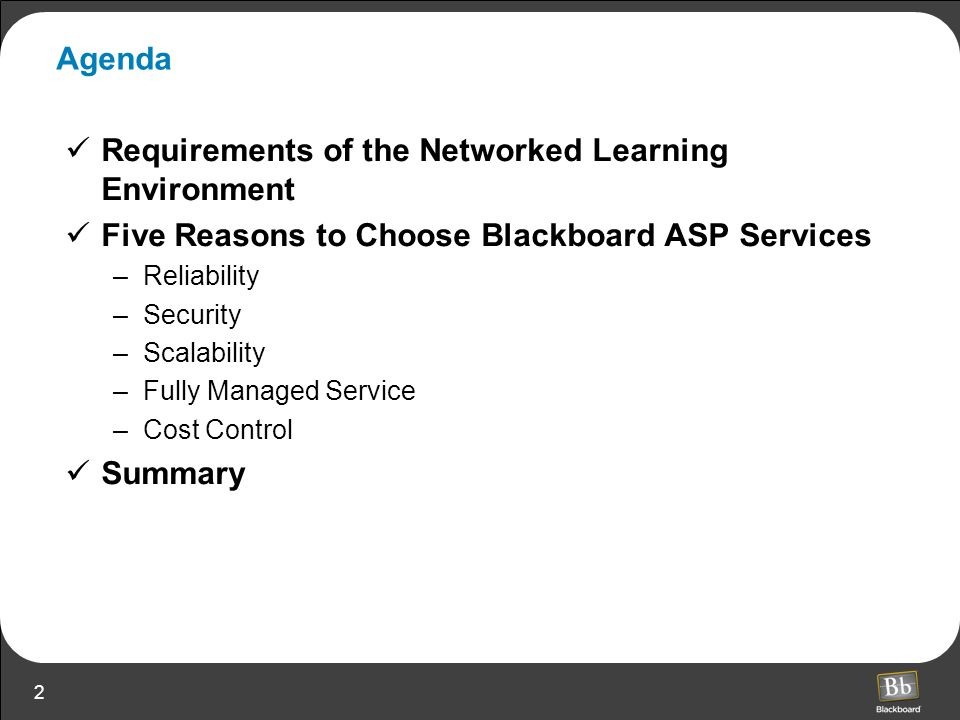 2 Agenda Requirements of the Networked Learning Environment Five Reasons to Choose Blackboard ASP Services –Reliability –Security –Scalability –Fully