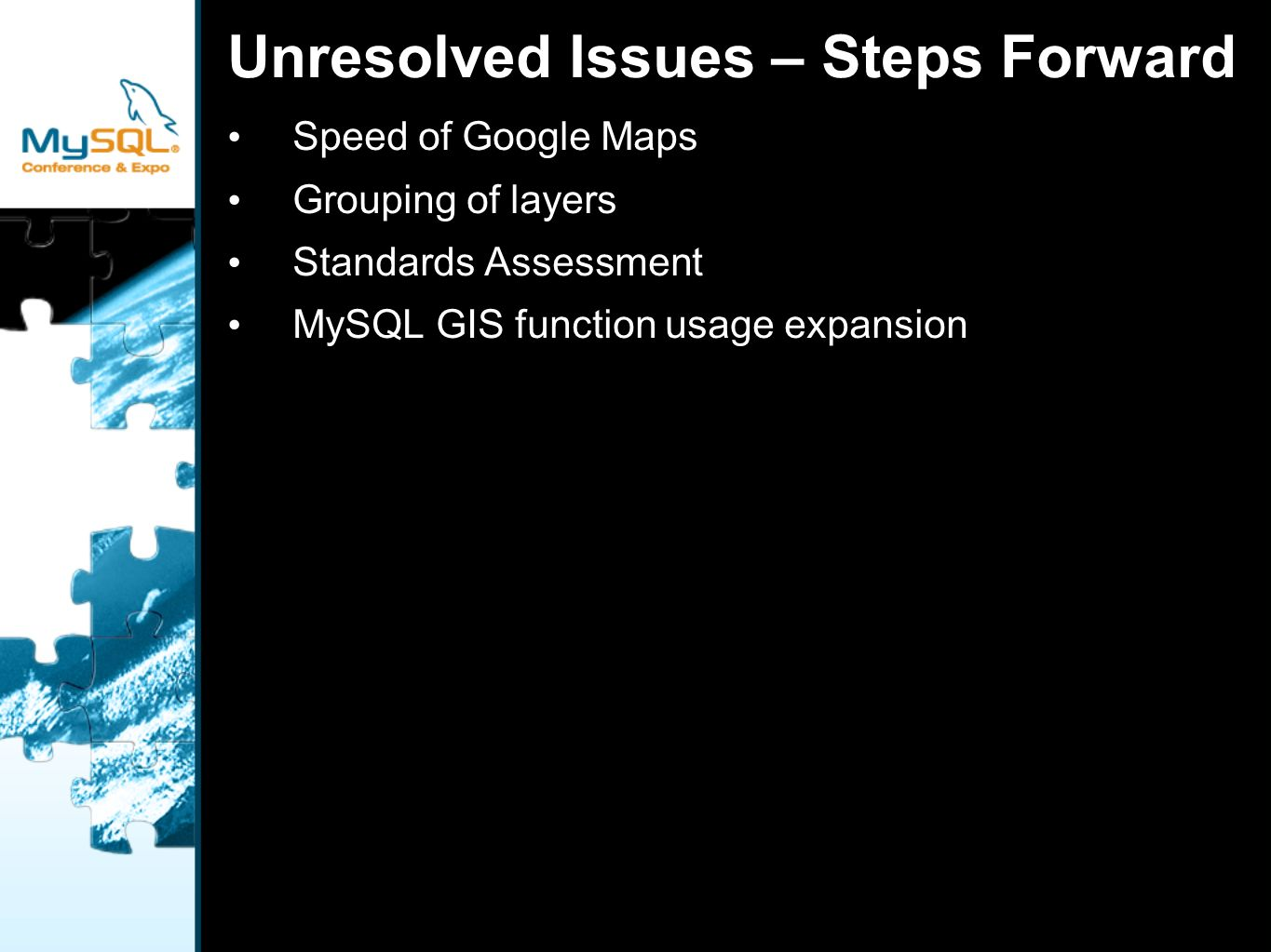 Unresolved Issues – Steps Forward Speed of Google Maps Grouping of layers Standards Assessment MySQL GIS function usage expansion