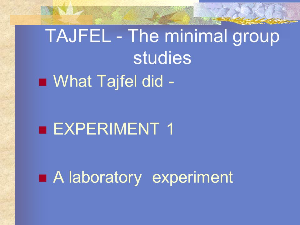 TAJFEL - The minimal group studies What Tajfel did - EXPERIMENT 1 A laboratory experiment