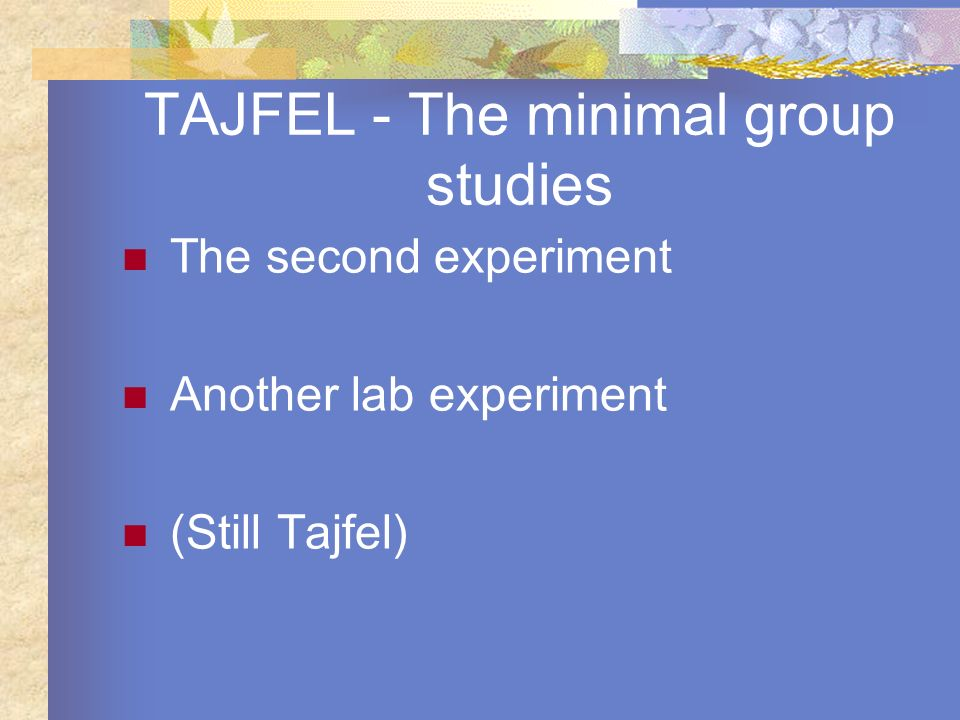TAJFEL - The minimal group studies The second experiment Another lab experiment (Still Tajfel)