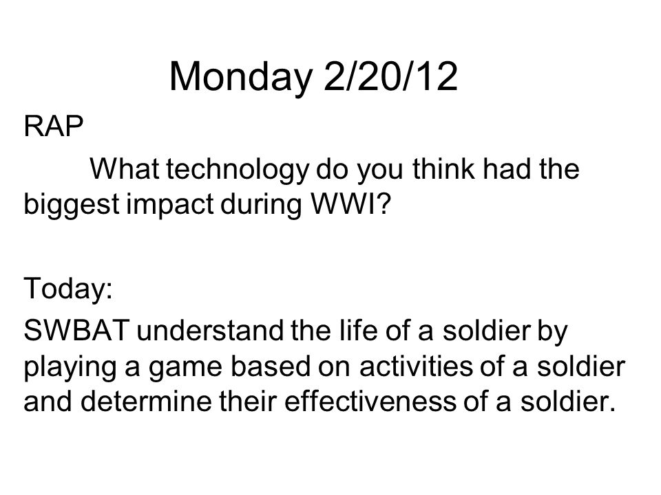 Monday 2/20/12 RAP What technology do you think had the biggest impact during WWI.