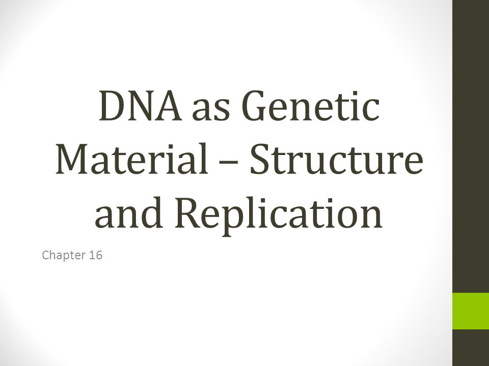 DNA as Genetic Material – Structure and Replication Chapter 16