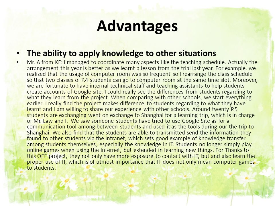 Advantages The ability to apply knowledge to other situations Mr. A from KF: I managed to coordinate many aspects like the teaching schedule. Actually
