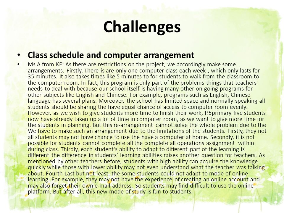 Challenges Class schedule and computer arrangement Ms A from KF: As there are restrictions on the project, we accordingly make some arrangements. Firs