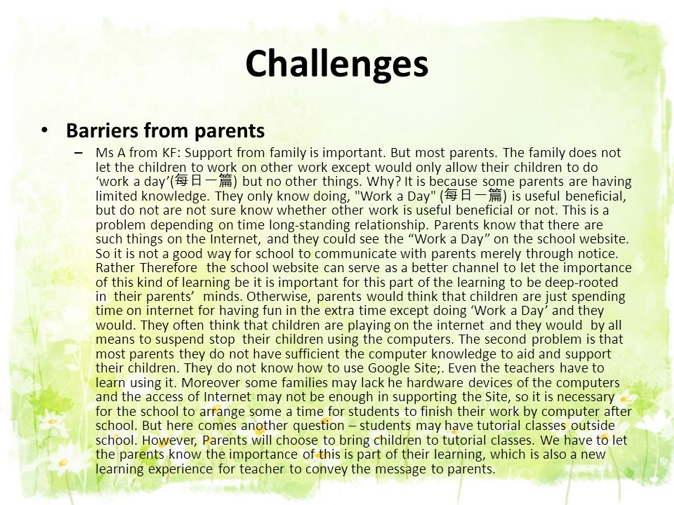 Challenges Barriers from parents – Ms A from KF: Support from family is important. But most parents. The family does not let the children to work on o