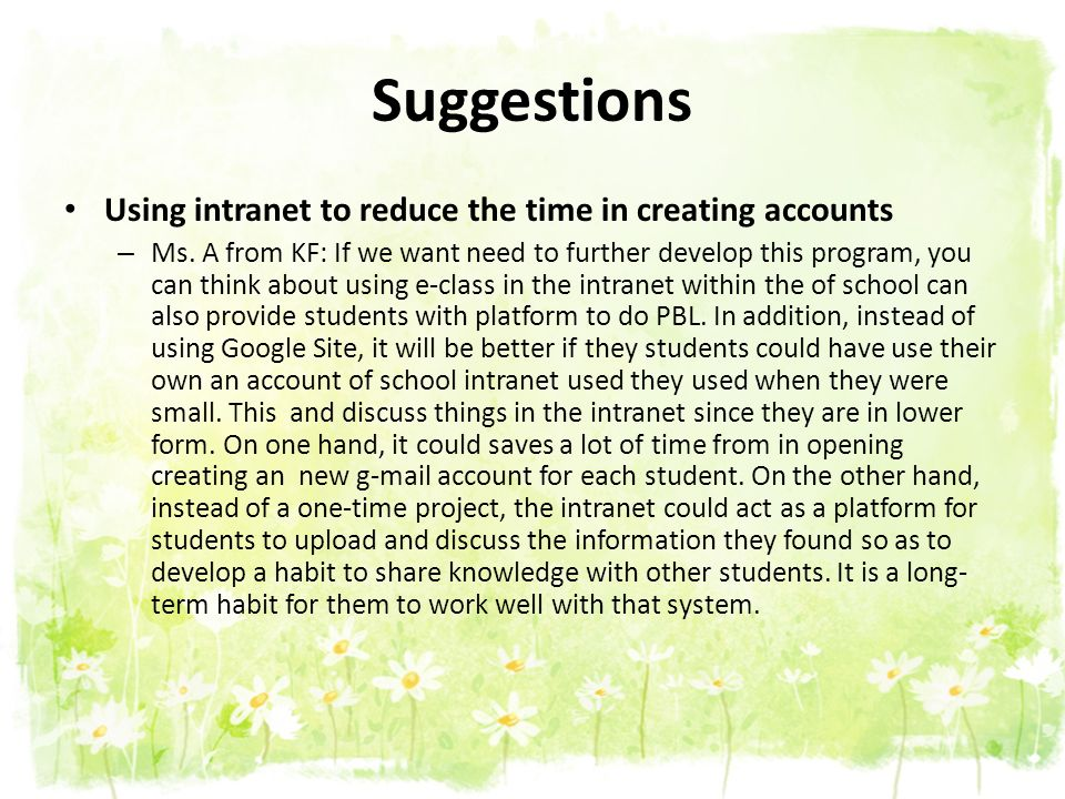 Suggestions Using intranet to reduce the time in creating accounts – Ms. A from KF: If we want need to further develop this program, you can think abo
