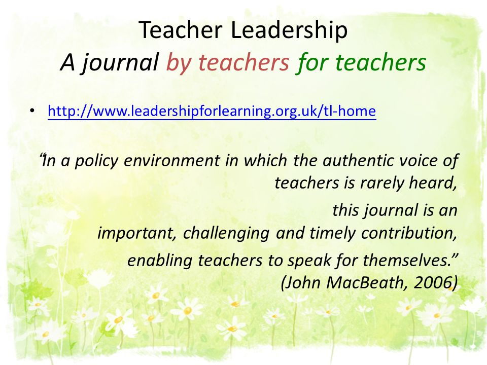 http://www.leadershipforlearning.org.uk/tl-home In a policy environment in which the authentic voice of teachers is rarely heard, this journal is an i
