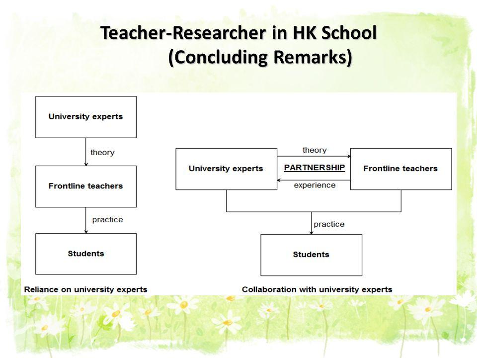 Teacher-Researcher in HK School (Concluding Remarks)