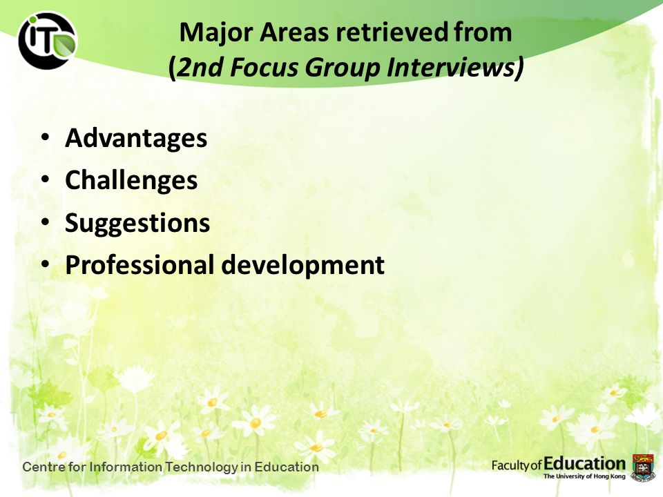 Major Areas retrieved from (2nd Focus Group Interviews) Advantages Challenges Suggestions Professional development Centre for Information Technology i