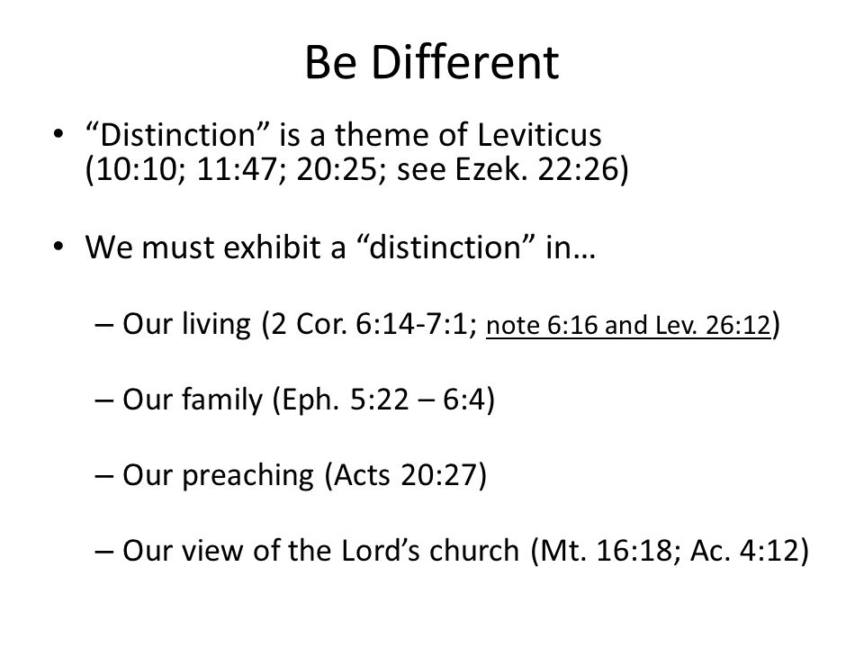 Be Different Distinction is a theme of Leviticus (10:10; 11:47; 20:25; see Ezek.