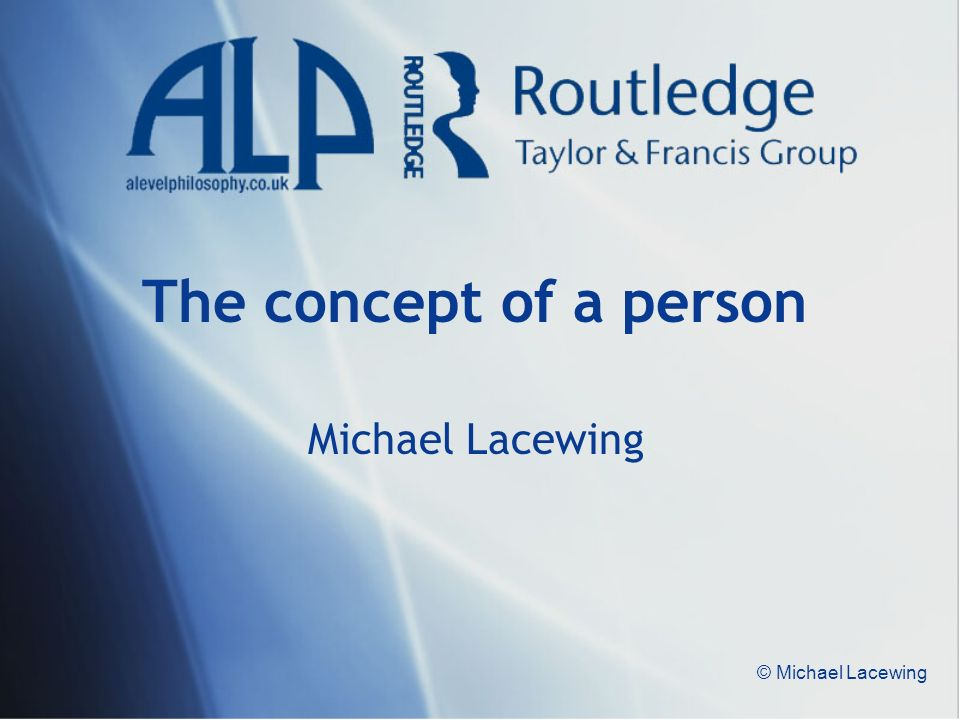 © Michael Lacewing The concept of a person Michael Lacewing