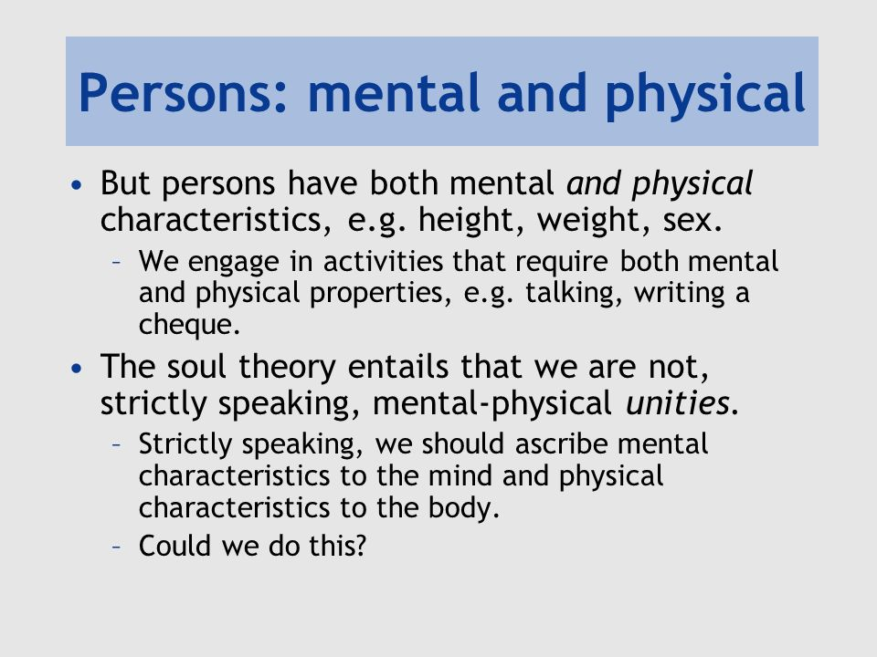 Persons: mental and physical But persons have both mental and physical characteristics, e.g.