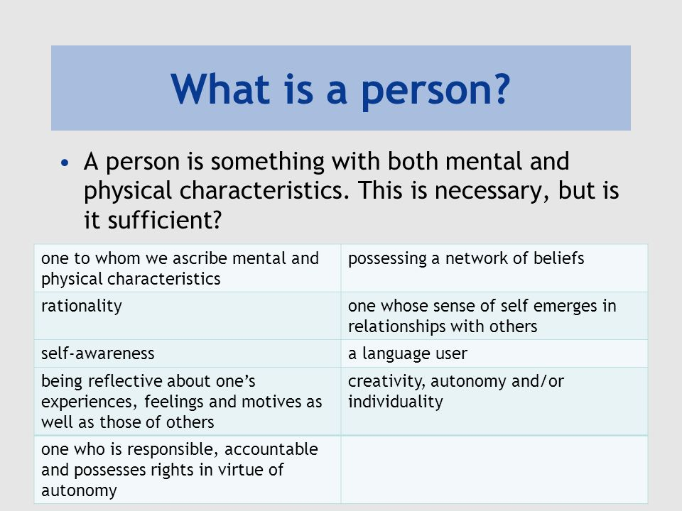 What is a person. A person is something with both mental and physical characteristics.
