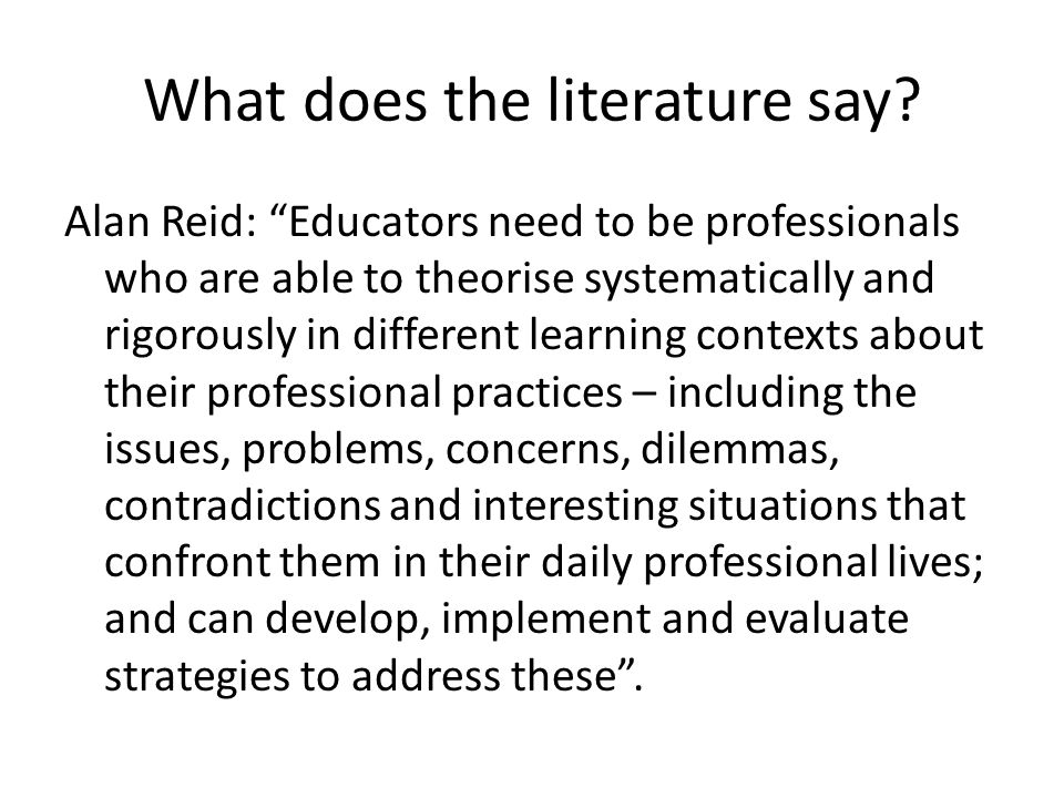 What does the literature say? Alan Reid: Educators need to be professionals who are able to theorise systematically and rigorously in different learni