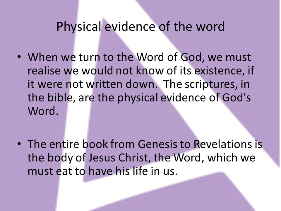 Physical evidence of the word When we turn to the Word of God, we must realise we would not know of its existence, if it were not written down. The sc