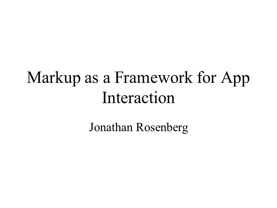 Markup as a Framework for App Interaction Jonathan Rosenberg