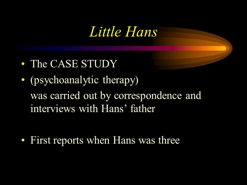 Little Hans This is the ONLY case study of a child undertaken by Freud Freuds ideas about infant sexuality were based on his work with adult women (an