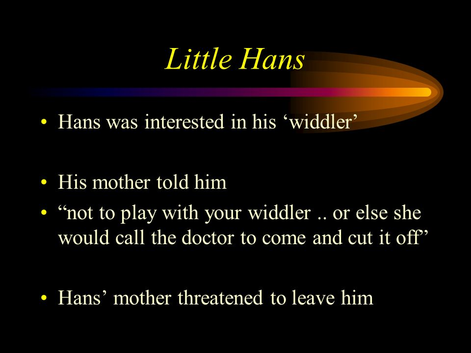 Little Hans The CASE STUDY (psychoanalytic therapy) was carried out by correspondence and interviews with Hans father First reports when Hans was thre