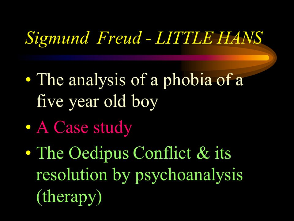 Sigmund Freud The Case study of Little Hans List three ways in which people show unconscious wishes in their behaviour How can you criticise Freuds me