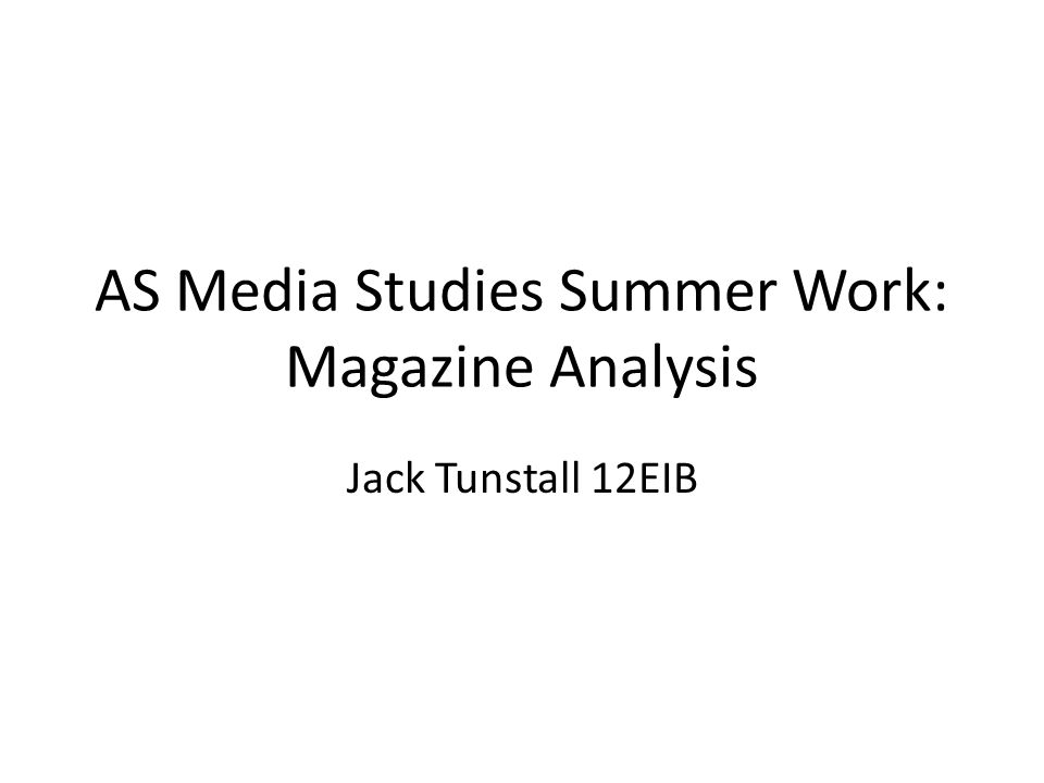 AS Media Studies Summer Work: Magazine Analysis Jack Tunstall 12EIB