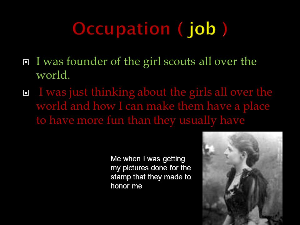 I was founder of the girl scouts all over the world.