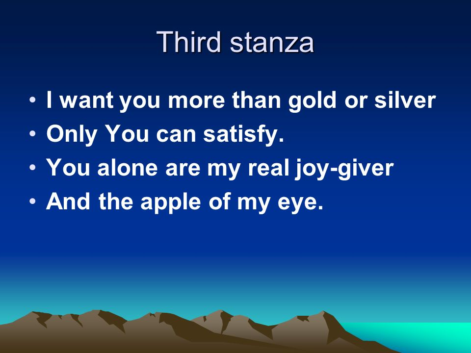 Third stanza I want you more than gold or silver Only You can satisfy.