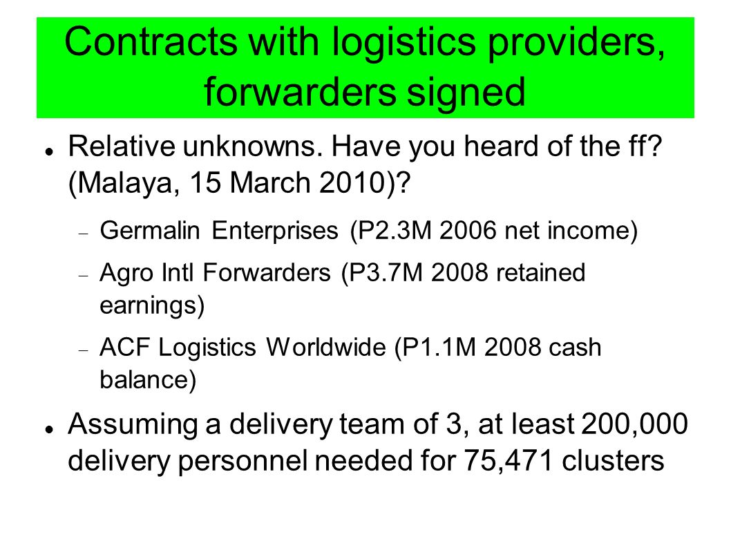 Contracts with logistics providers, forwarders signed Relative unknowns. Have you heard of the ff? (Malaya, 15 March 2010)? Germalin Enterprises (P2.3