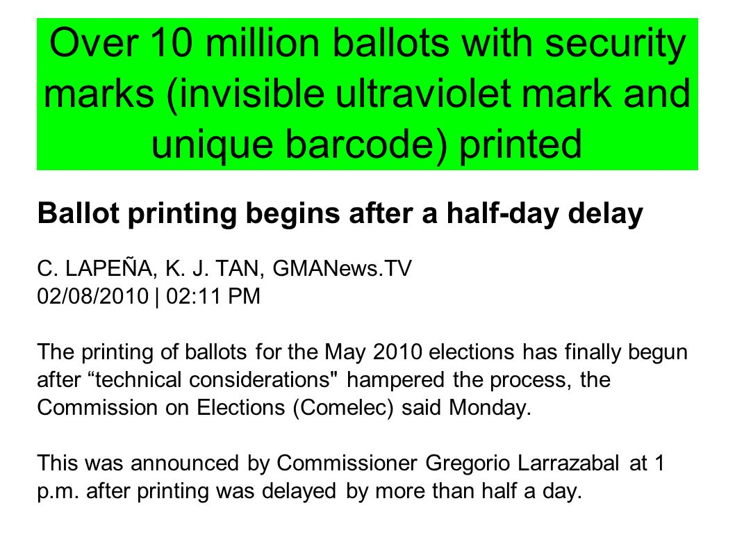 Ballot printing begins after a half-day delay C. LAPEÑA, K. J. TAN, GMANews.TV 02/08/2010 | 02:11 PM The printing of ballots for the May 2010 election
