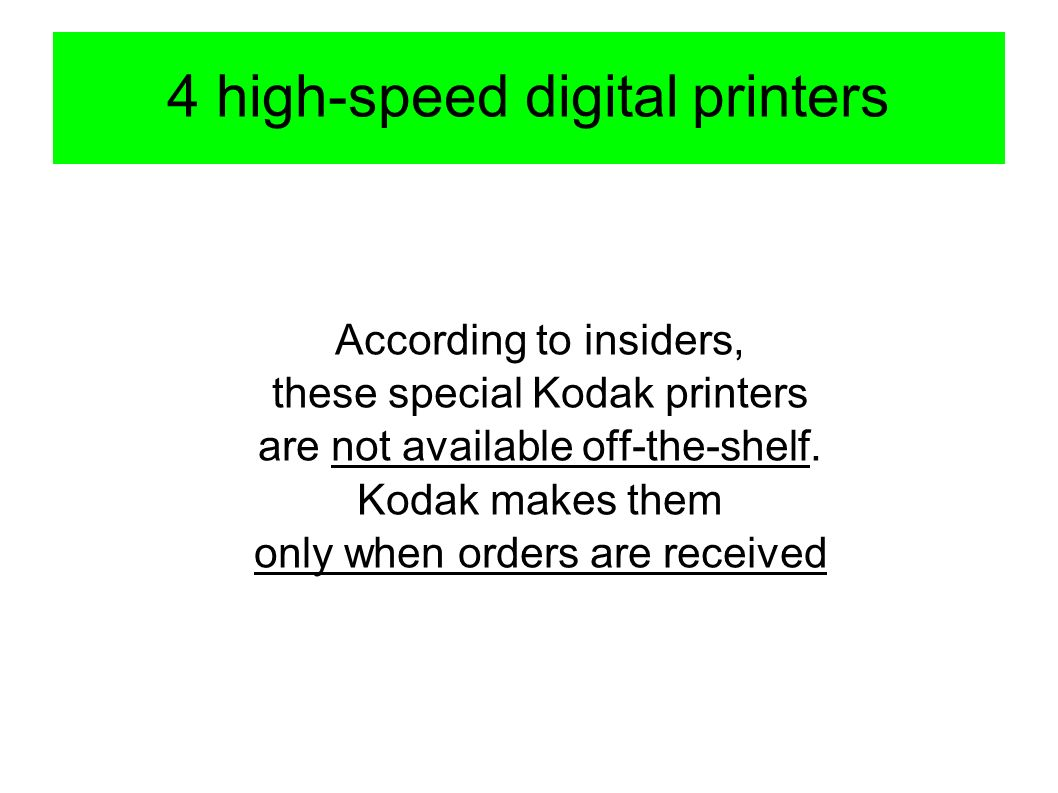 4 high-speed digital printers According to insiders, these special Kodak printers are not available off-the-shelf. Kodak makes them only when orders a