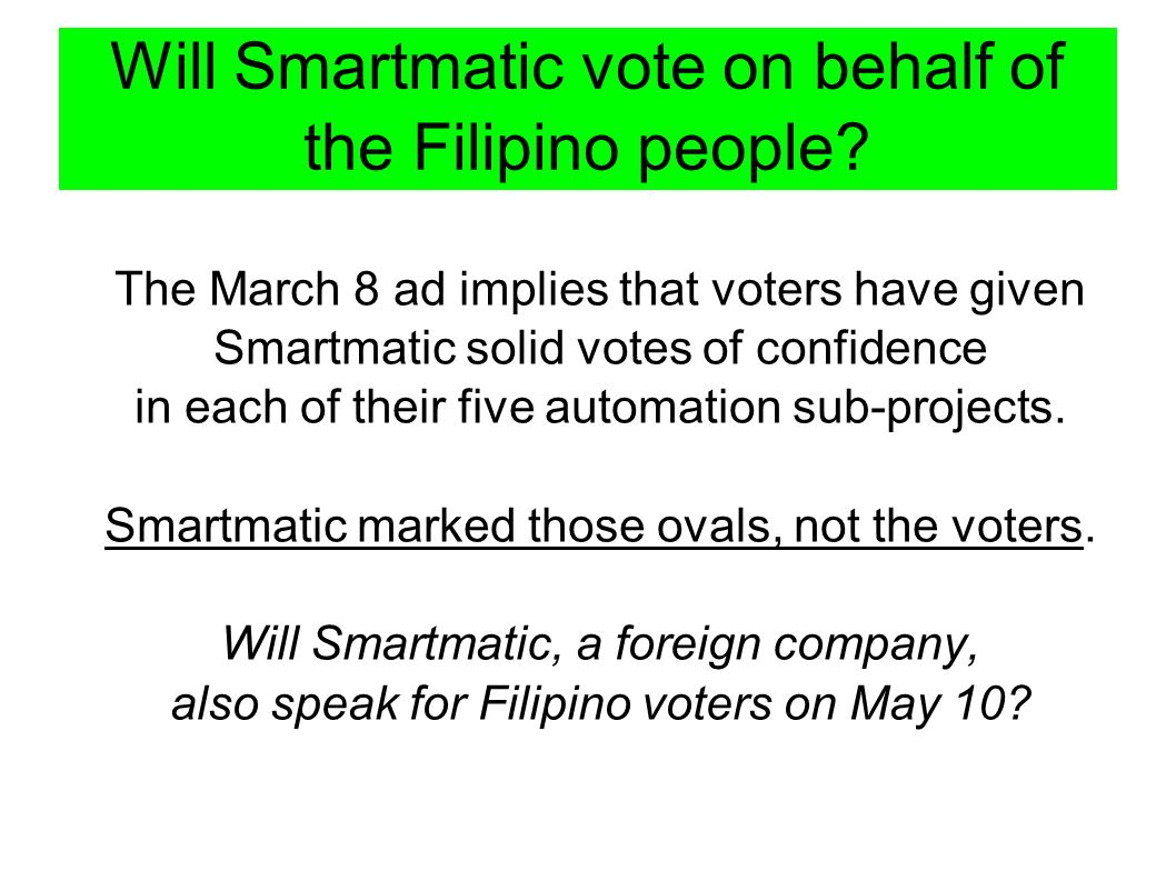 Will Smartmatic vote on behalf of the Filipino people? The March 8 ad implies that voters have given Smartmatic solid votes of confidence in each of t