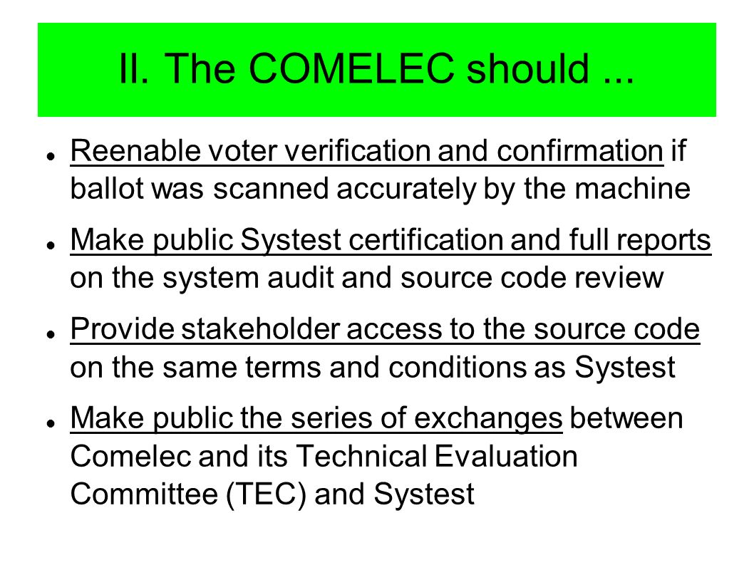 II. The COMELEC should... Reenable voter verification and confirmation if ballot was scanned accurately by the machine Make public Systest certificati