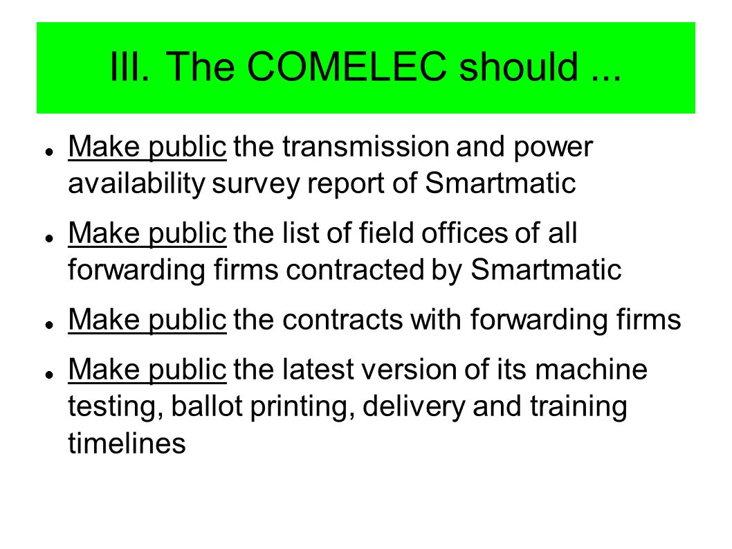 III. The COMELEC should... Make public the transmission and power availability survey report of Smartmatic Make public the list of field offices of al