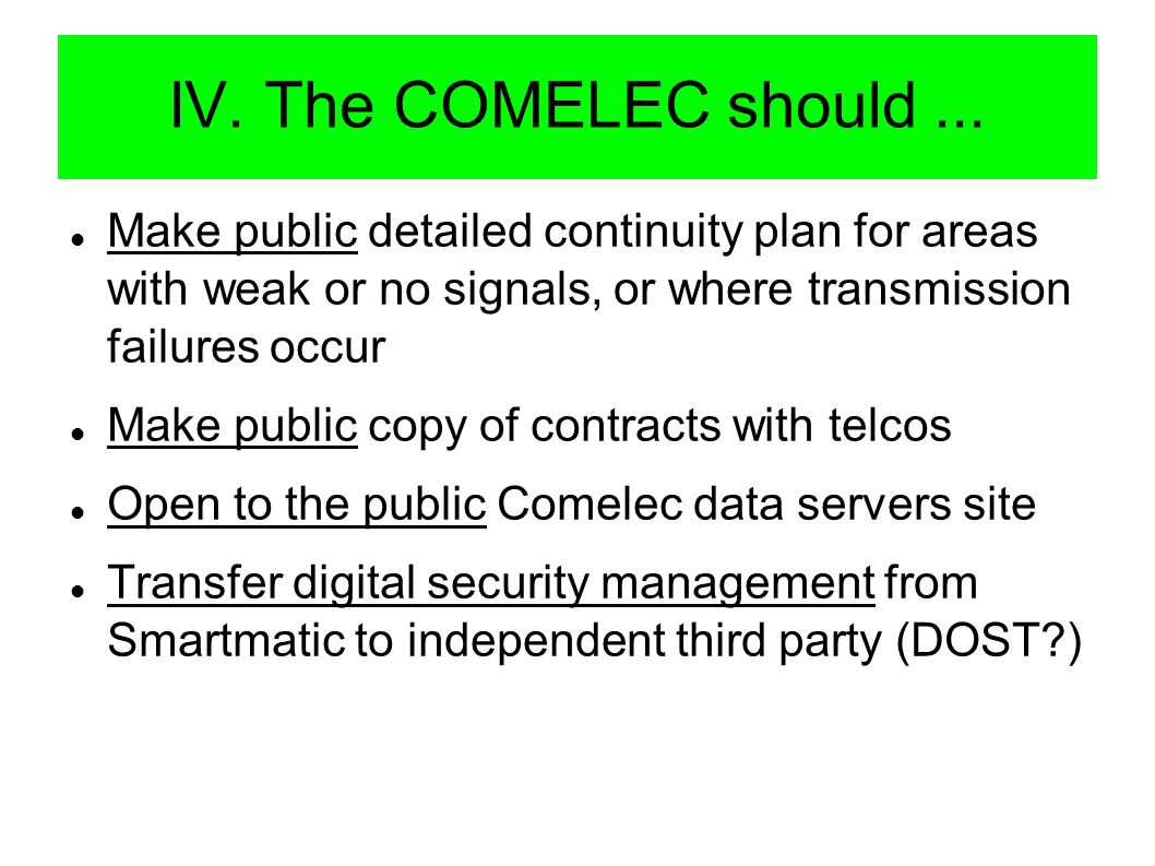 IV. The COMELEC should... Make public detailed continuity plan for areas with weak or no signals, or where transmission failures occur Make public cop