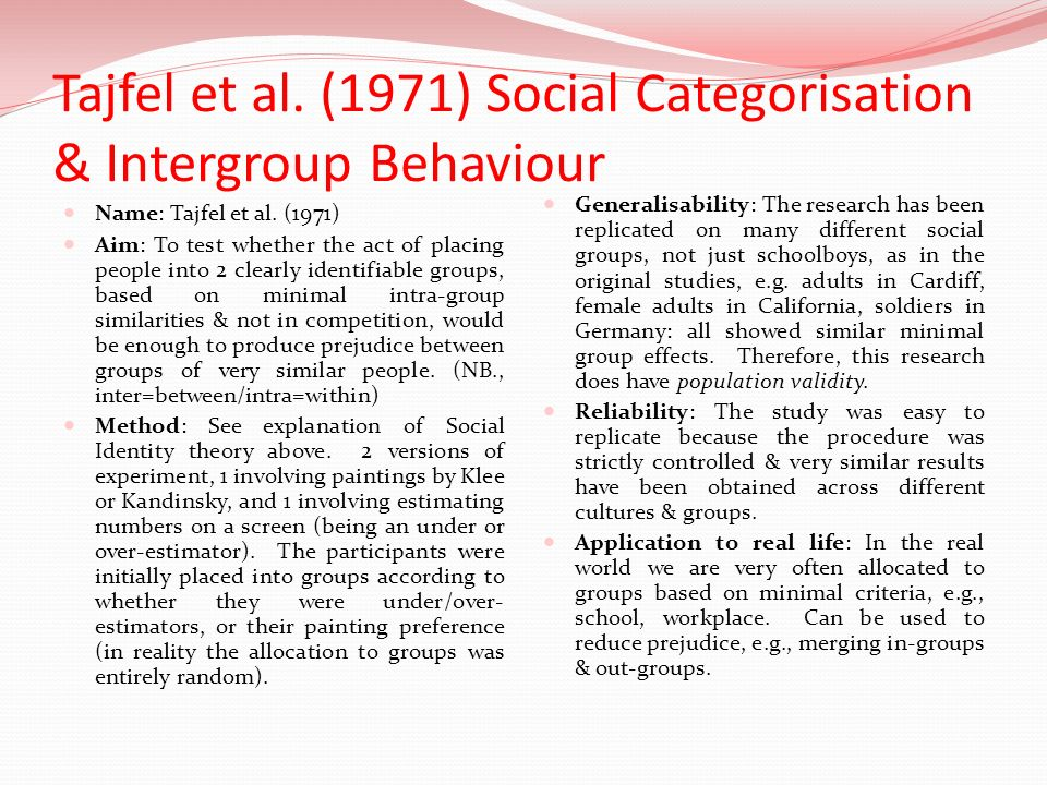 Tajfel et al. (1971) Social Categorisation & Intergroup Behaviour Name: Tajfel et al. (1971) Aim: To test whether the act of placing people into 2 cle