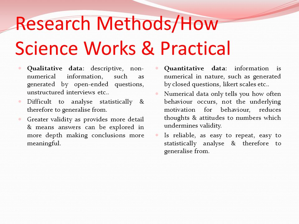 Research Methods/How Science Works & Practical Qualitative data: descriptive, non- numerical information, such as generated by open-ended questions, u
