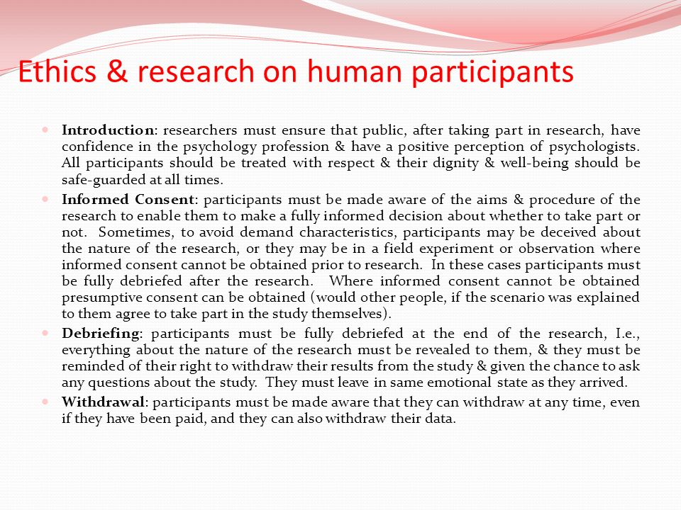 Ethics & research on human participants Introduction: researchers must ensure that public, after taking part in research, have confidence in the psych
