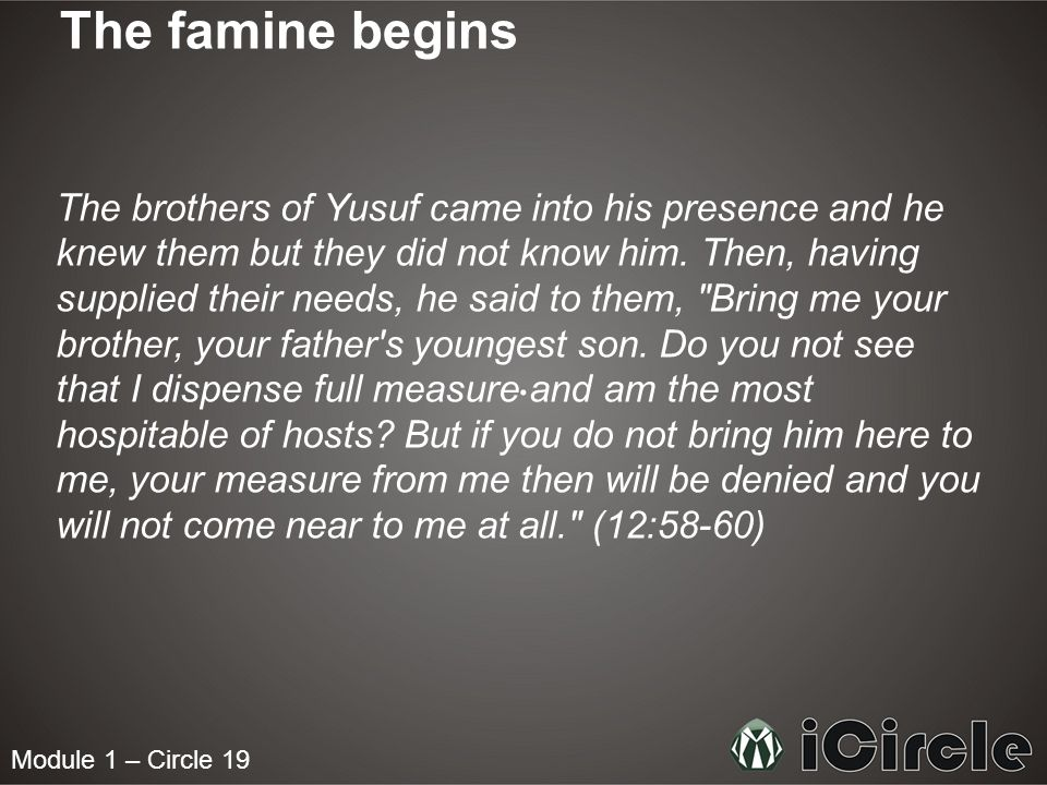 Module 1 – Circle 19 The famine begins The brothers of Yusuf came into his presence and he knew them but they did not know him.
