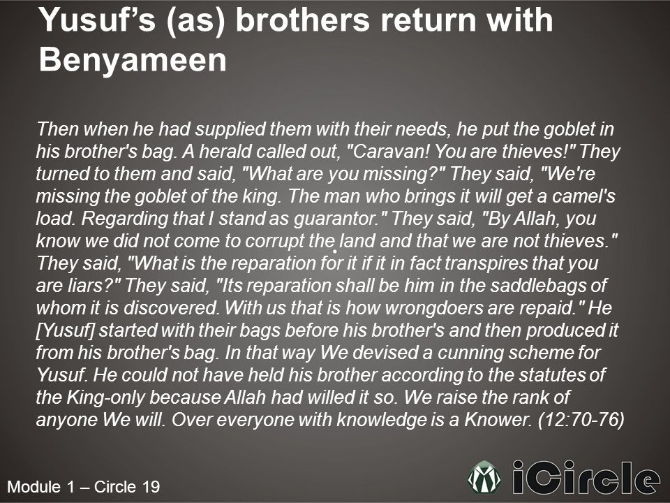 Module 1 – Circle 19 Yusufs (as) brothers return with Benyameen Then when he had supplied them with their needs, he put the goblet in his brother s bag.