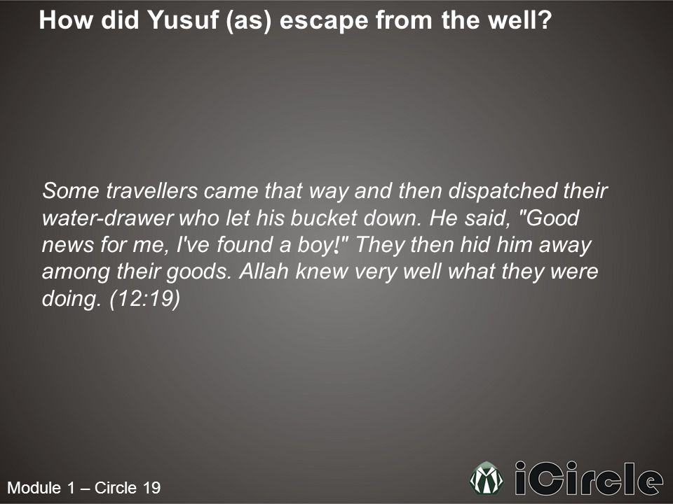 Module 1 – Circle 19 How did Yusuf (as) escape from the well? Some travellers came that way and then dispatched their water-drawer who let his bucket