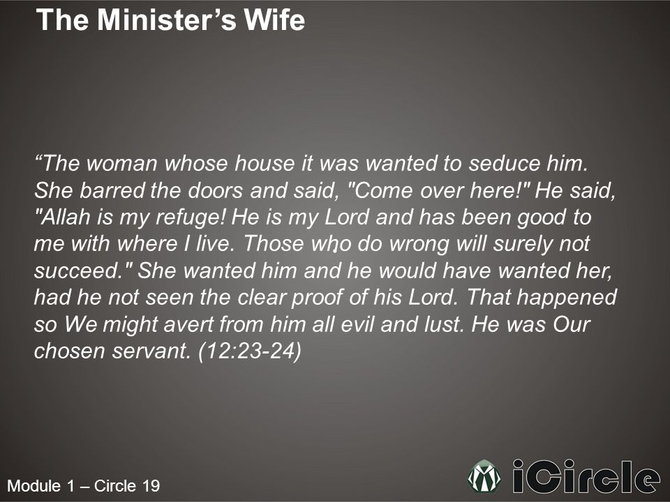Module 1 – Circle 19 The Ministers Wife The woman whose house it was wanted to seduce him. She barred the doors and said,