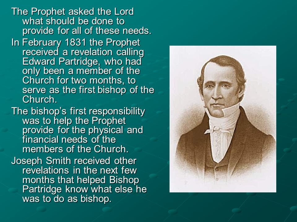 The Prophet asked the Lord what should be done to provide for all of these needs. In February 1831 the Prophet received a revelation calling Edward Pa