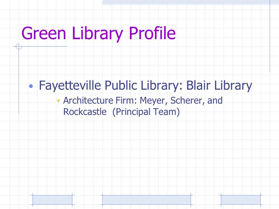 Green Library Profile Fayetteville Public Library: Blair Library Architecture Firm: Meyer, Scherer, and Rockcastle (Principal Team)