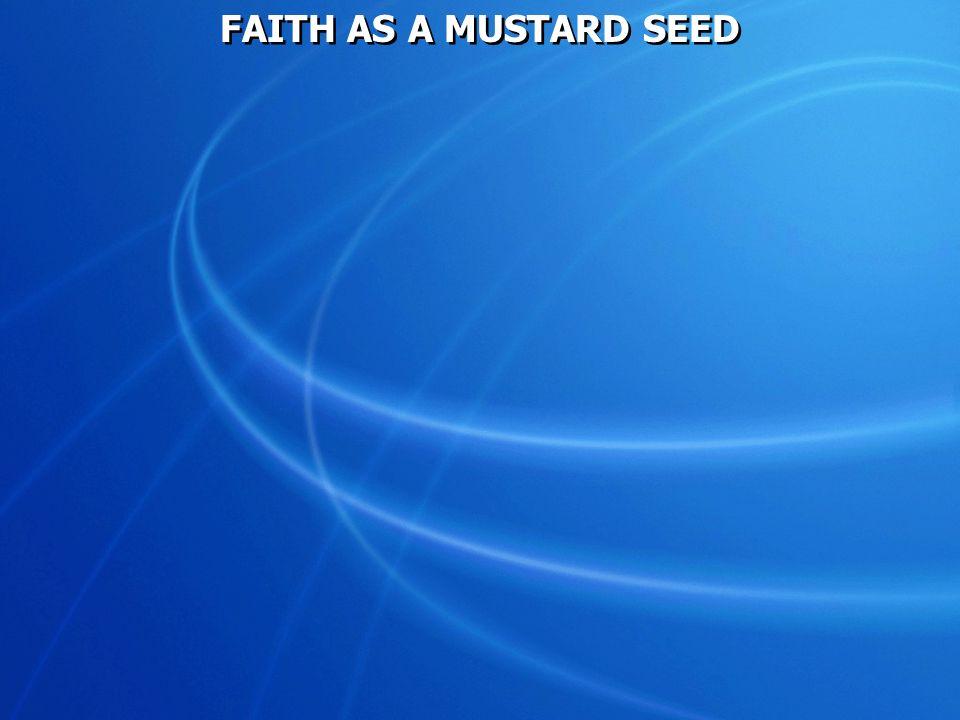 FAITH AS A MUSTARD SEED