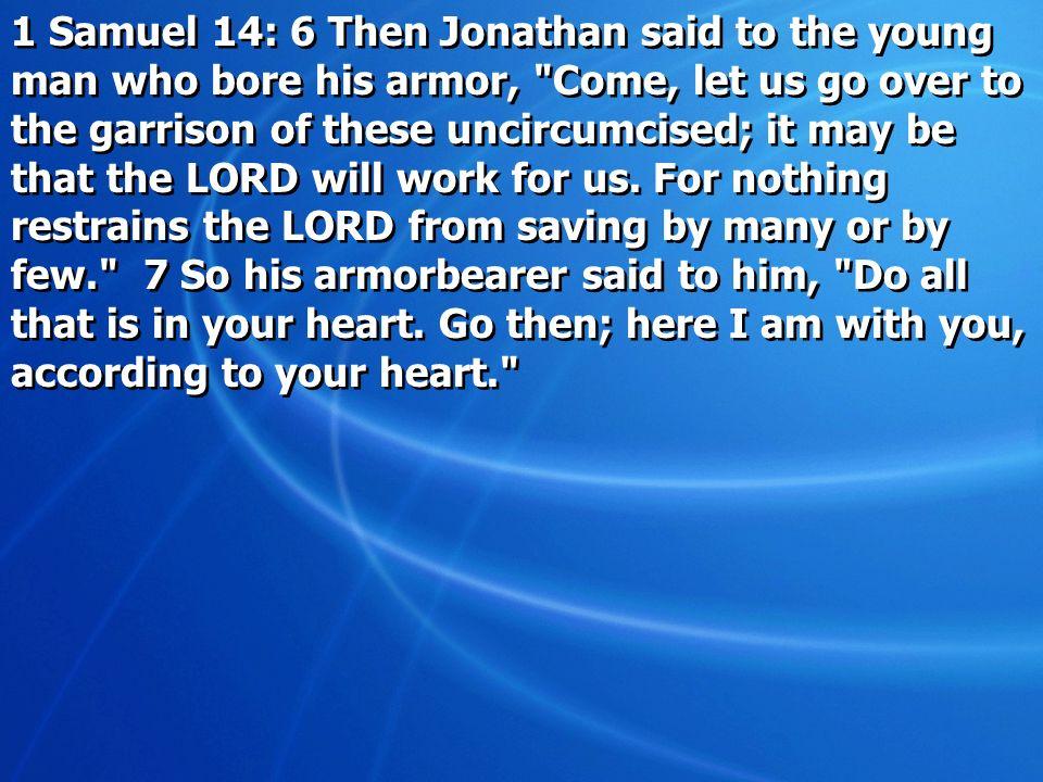 1 Samuel 14: 6 Then Jonathan said to the young man who bore his armor,