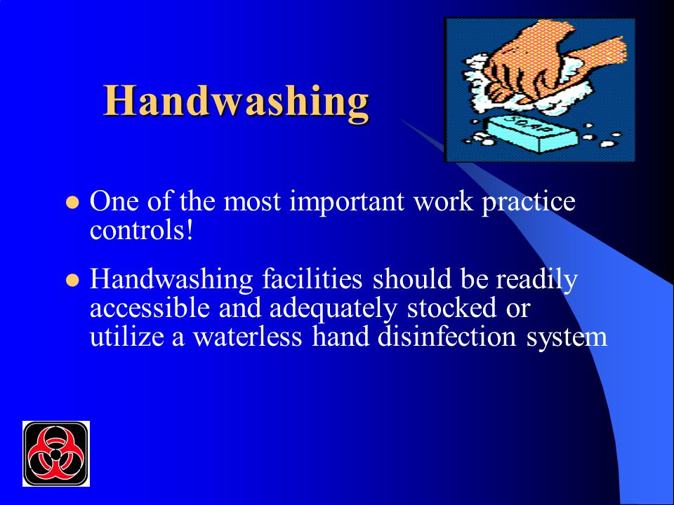 Handwashing One of the most important work practice controls.