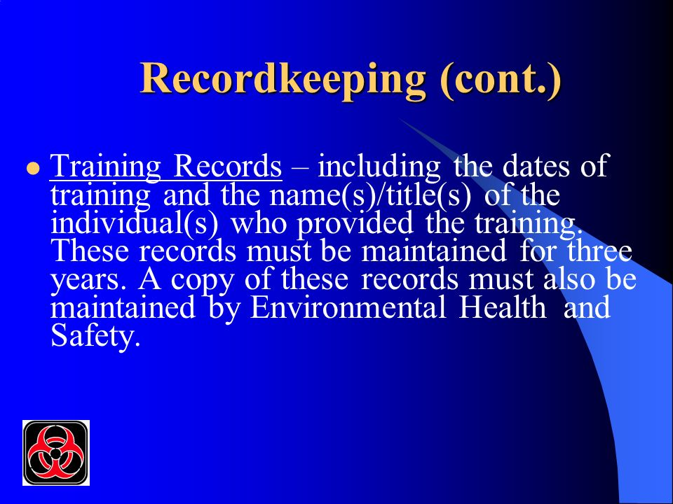 Recordkeeping (cont.) Training Records – including the dates of training and the name(s)/title(s) of the individual(s) who provided the training.