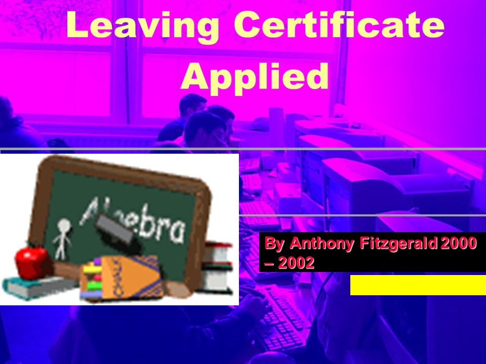 Leaving Certificate Applied By Anthony Fitzgerald 2000 – 2002