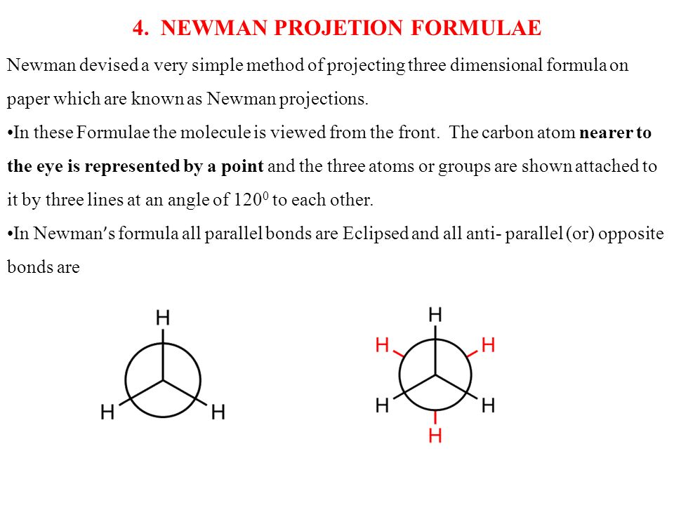 4. NEWMAN PROJETION FORMULAE Newman devised a very simple method of projecting three dimensional formula on paper which are known as Newman projection