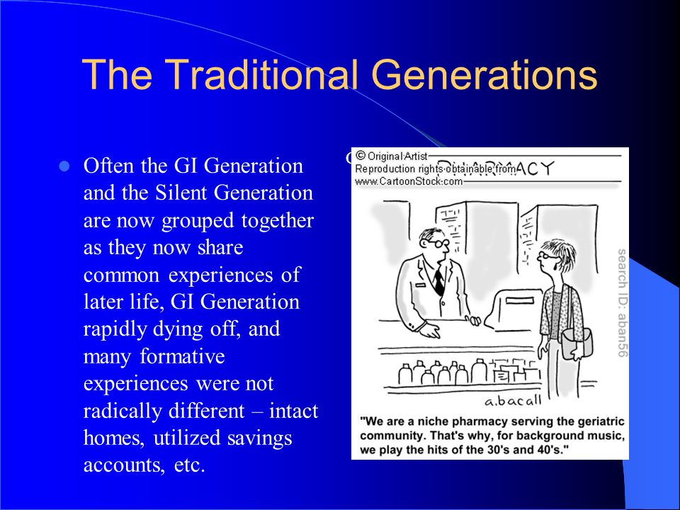 Click icon to add clip art The Traditional Generations Often the GI Generation and the Silent Generation are now grouped together as they now share co